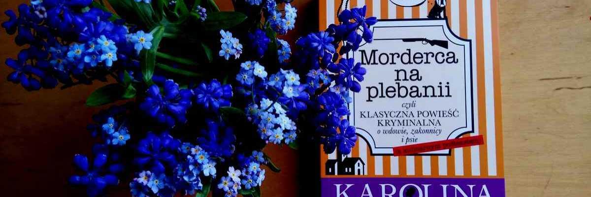 Kryminalna uczta – Karolina Morawiecka, Morderca na plebanii