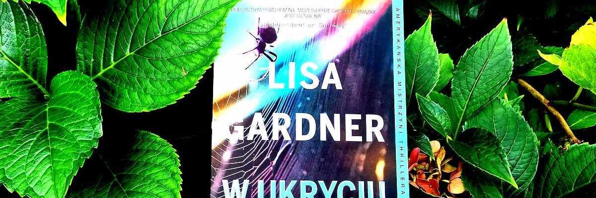 Życie i śmierć na walizkach – Lisa Gardner, W ukryciu