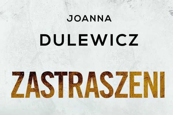 Joanna Dulewicz, Zastraszeni